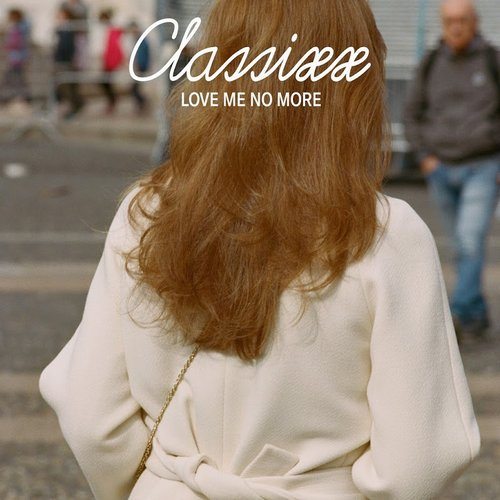 Classixx - Love Me No More [IL2071]