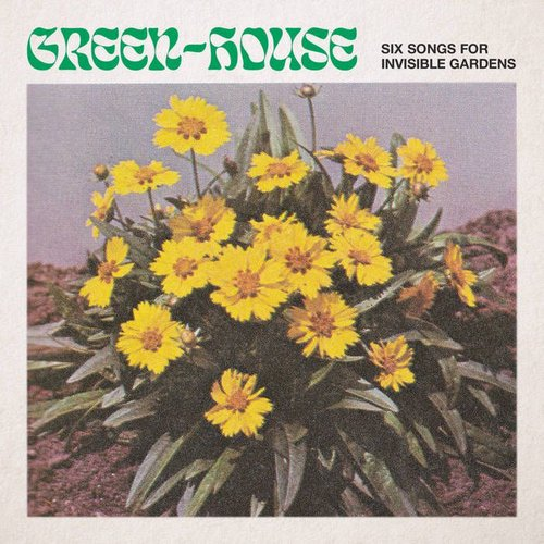 Green-House - Six Songs for Invisible Gardens [LR159]