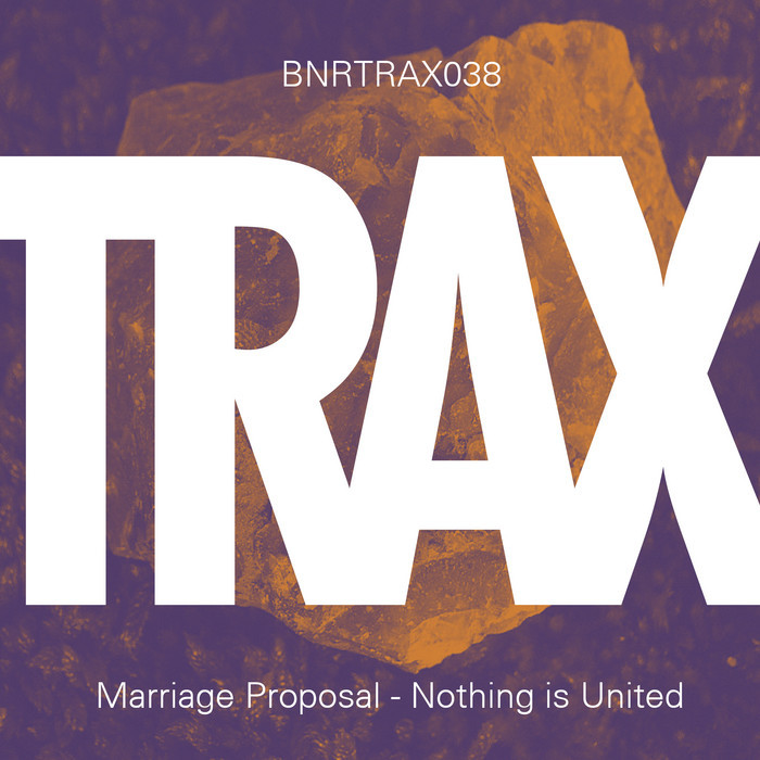 Marriage Proposal - Nothing Is United [BNRTRAX038]
