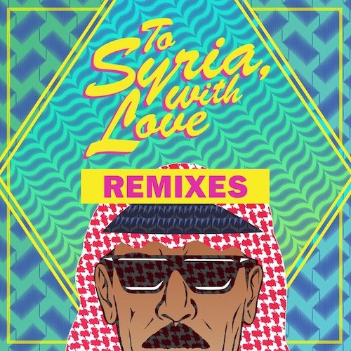 Omar Souleyman - To Syria, With Love (Remixes)